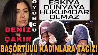 Sarhoş Deniz Çakır Başörtülü Kadınlara Saldırdı! (EDHO Eşkiya Dünyaya Hükümdar Olmaz Meryem)