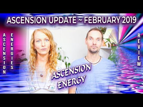 ASCENSION ENERGY - ASCENSION UPDATE & Ascension Energies Review FEBRUARY 2019 - Earth Ascension