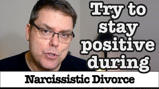 Staying Positive during narcissistic divorce