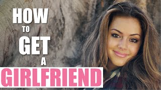 How To Get A Girlfriend - The Real Reason Why You're Still Single!