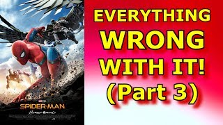 Everything wrong with Spider Man Homecoming - Part 3 (Spoilers)