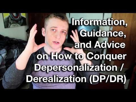 Information and Advice on How to Conquer Depersonalization, Derealization, Anxiety & Depression