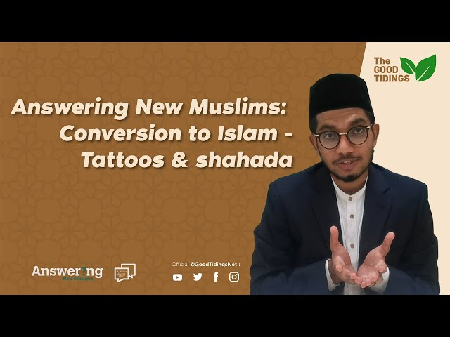 Answering New Muslims:  Episode 02:  Conversion to Islam - Tattoos & shahada {TheGoodTidings}