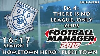 fm17 llm   hometown hero   fleet town   ep 4   there is no league only cups