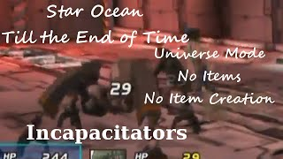 Star Ocean: Till the End of Time - Universe NINIC - Incapacitators