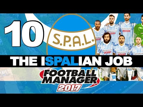 THE ISPALIAN JOB   PART 10   OH MY WORD!   FOOTBALL MANAGER 2017