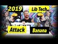 2019 Lib Tech Attack Banana Snowboard Review