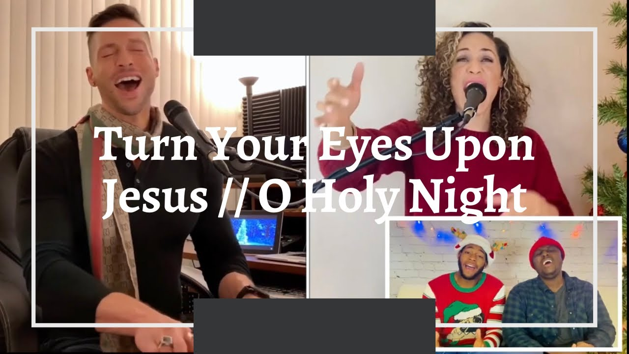 Turn Your Eyes Upon Jesus/O Holy Night