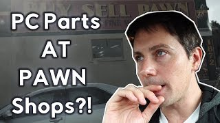 Searching for PC Parts Pawn Brokers - Is it Possible...?!