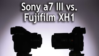 Camera Comparison: Sony a7 III vs. Fujifilm XH1
