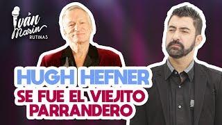 HUGH HEFNER, SE FUE EL VIEJITO PARRANDERO - Iván Marín