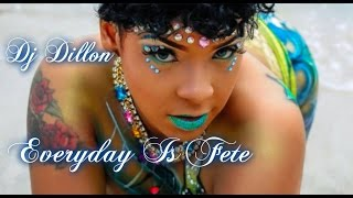 Dj Dillon - Everyday Is Fete (Soca Mix)