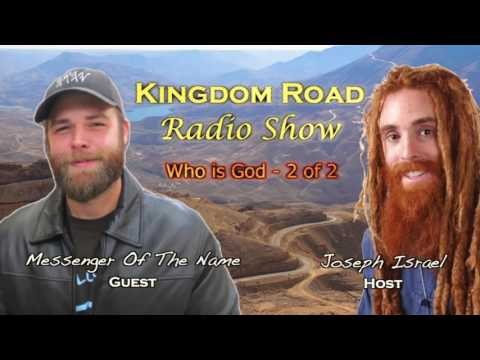"""Who is God?"" 2 of 2 Messenger Of The Name on Joseph Israel's Kingdom Road Radio"