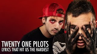 Twenty One Pilots Lyrics That Hit Us The Hardest