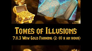 7 0 3 wow gold farming 2 10 k an hour fast tomes of illusions materials part 1 of 2