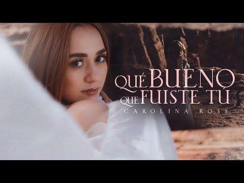 Carolina Ross - Qué Bueno Que Fuiste Tú (Video Oficial)
