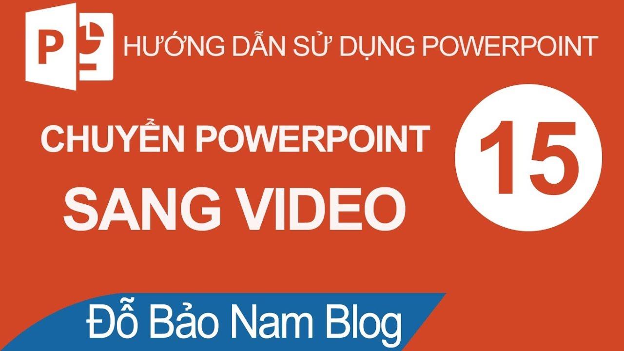 Cách chuyển Powerpoint sang video chất lượng cao (HD, 2K, 4K)