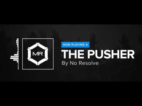 No Resolve - The Pusher [HD]