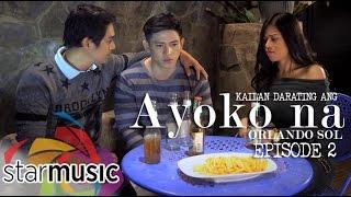 Orlando Sol - Kailan Darating Ang Ayoko Na (Episode 2)