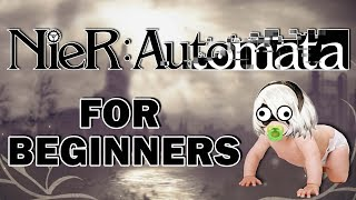 NIER AUTOMATA FOR BEGINNERS