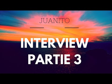 Partie 3: INTERVIEW Juanito