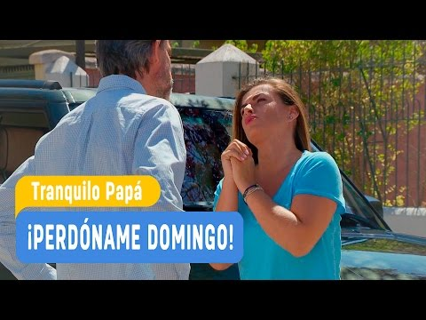 Tranquilo Papá - ¡Perdóname Domingo! - Domingo y Pamela / Capítulo 3