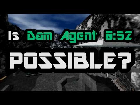 Is Dam Agent 0:52 Possible?  [GoldenEye 007]
