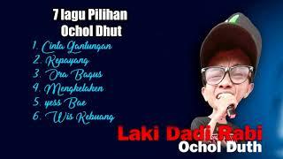Download lagu THE Best 7 Tembang OCHOL DHUT TERBARU MP3