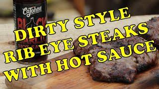 Dirty Ribeye Steaks with Hot Sauce