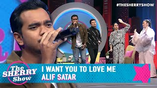 Alif Satar - I Want You To Love Me | The Sherry Show (2020)