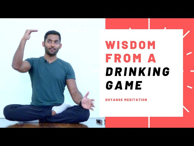 Wisdom From A Drinking Game | Dhyanse