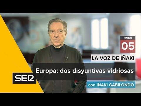 la-voz-de-iñaki-|-05/03/18-|-europa:-dos-disyuntivas-vidriosas