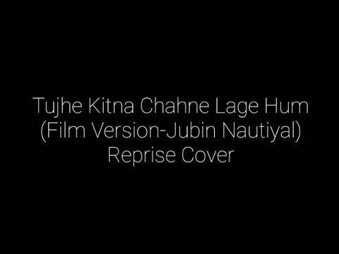 Chords For Tujhe Kitna Chahein Aur Hum Sad Version Kabir Singh