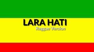 LARA HATI - Reggae Version full lirik