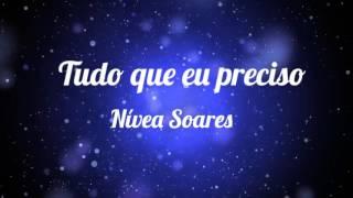Tudo que eu preciso (cantada com letra) - Nívea Soares