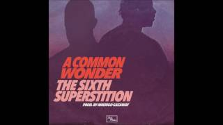 A Common Wonder - The Sixth Superstition [HD]