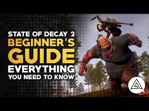 State of Decay 2 | Beginner's Guide - Everything You Need to Know to Get Started