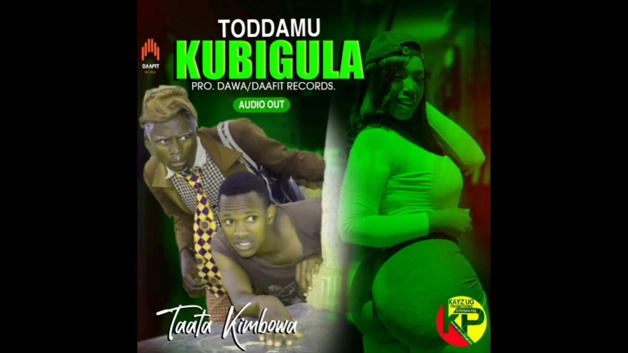 Download TODDAMU KUBIGULA 🤣(taata kimbowa  new hit song in town ) please share,like &comment #toddamukubigula