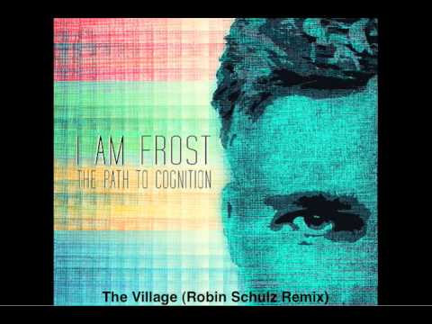 I am Frost - The Village (Robin Schulz Remix) | The Path to Cognition EP | [Snippet]