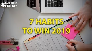 7 Habits to help you Dominate 2019 | Facebook Friday