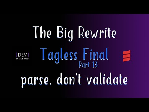 Tagless Final - Part 13 - parse, don't validate (The Big Rewrite)