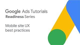 Google Ads Tutorials: Mobile site UX best practices