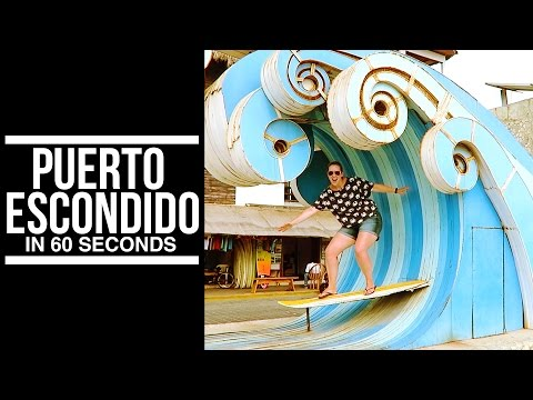 PUERTO ESCONDIDO, MEXICO IN 60 SECONDS | Eileen Aldis