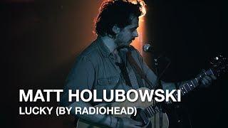 Matt Holubowski | Lucky (by Radiohead) thumbnail