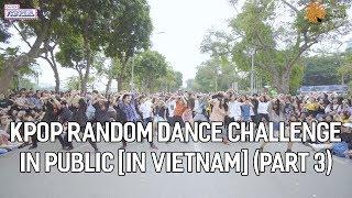 VIETNAM KPOP RANDOM DANCE IN PUBLIC 2018    By Chuyện Fangirl (Part 3 OFFICIAL)