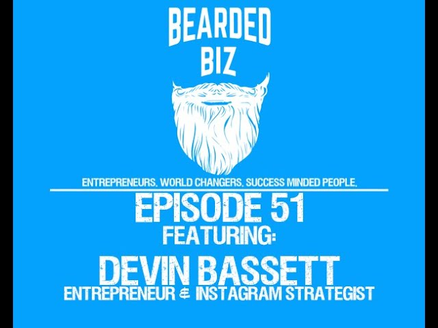 Bearded Biz Show - Ep. 51 - Devin Bassett - Instagram Strategist - Mylett Management Group