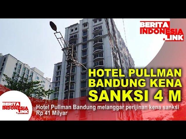 Hotel Pullman Bandung melanggar perijinan kena sanksi Rp 41 Milyar