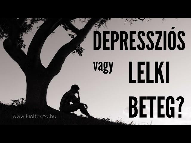 DEPRESSZIÓS vagy LELKI BETEG?