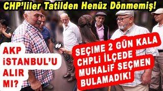 AK Parti İstanbul'u Alır Mı? Seçime 2 Gün Kala Sokakta CHPli Seçmen Bulmakta Zorlandık!