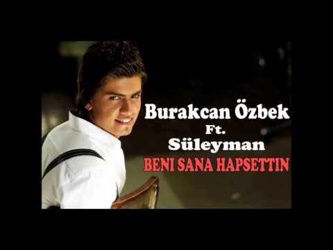 Burakcan Ozbek Ft. Süleyman - Beni Sana Hapsettin (2012)